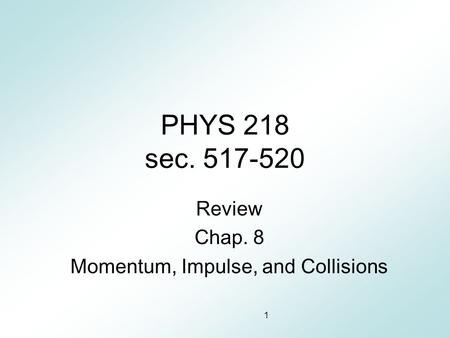 Review Chap. 8 Momentum, Impulse, and Collisions