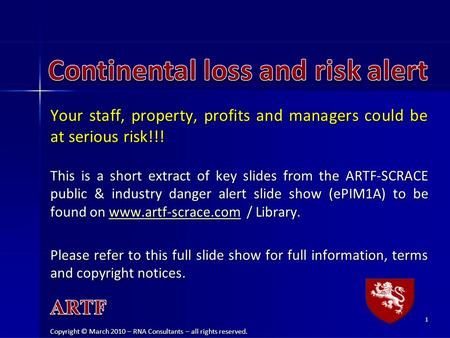 Your staff, property, profits and managers could be at serious risk!!! This is a short extract of key slides from the ARTF-SCRACE public & industry danger.