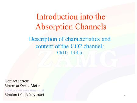 1 Introduction into the Absorption Channels Description of characteristics and content of the CO2 channel: Ch11: 13.4  Contact person: Veronika Zwatz-Meise.