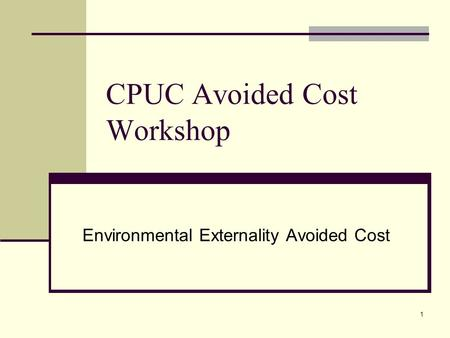 1 CPUC Avoided Cost Workshop Environmental Externality Avoided Cost.