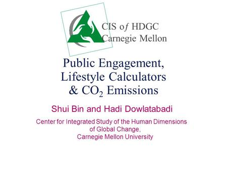 Public Engagement, Lifestyle Calculators & CO 2 Emissions Shui Bin and Hadi Dowlatabadi Center for Integrated Study of the Human Dimensions of Global Change,