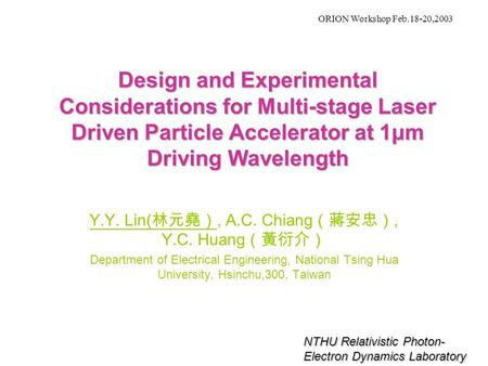 Design and Experimental Considerations for Multi-stage Laser Driven Particle Accelerator at 1μm Driving Wavelength Y.Y. Lin( 林元堯), A.C. Chiang (蔣安忠), Y.C.