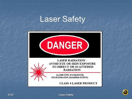0107Laser Safety. 0107Laser Safety Laser Safety Objectives Describe basic safety using lasers in the operating room. Describe basic safety using lasers.