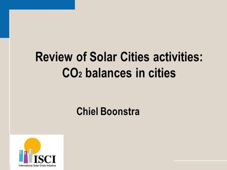 Review of Solar Cities activities: CO 2 balances in cities Chiel Boonstra.