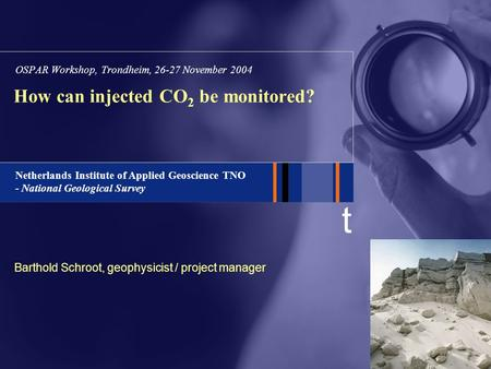 T Netherlands Institute of Applied Geoscience TNO - National Geological Survey How can injected CO 2 be monitored? OSPAR Workshop, Trondheim, 26-27 November.