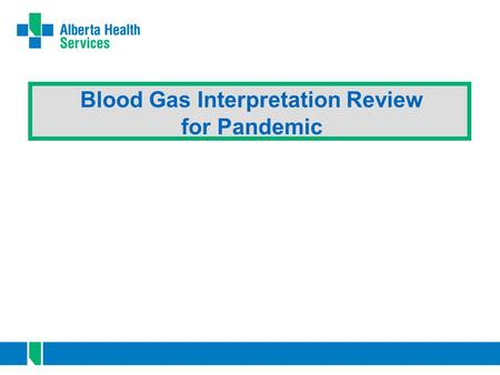 Blood Gas Interpretation Review for Pandemic. 2 Blood Gases Important diagnostic tool Reveals: 1. acid-base balance 2. oxygenation status **arterial gases.