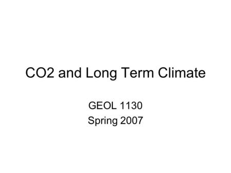 CO2 and Long Term Climate GEOL 1130 Spring 2007. Earth-Venus contrast Which planet receives more incoming solar radiation? Which planet absorbs more solar.