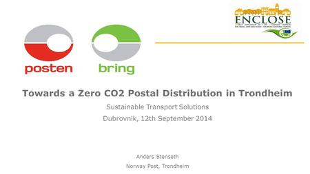Towards a Zero CO2 Postal Distribution in Trondheim Sustainable Transport Solutions Dubrovnik, 12th September 2014 Anders Stenseth Norway Post, Trondheim.
