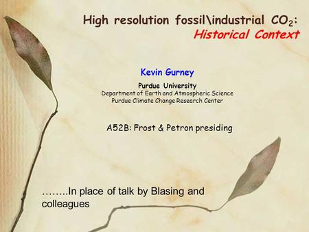 High resolution fossil\industrial CO 2 : Historical Context Kevin Gurney Purdue University Department of Earth and Atmospheric Science Purdue Climate Change.