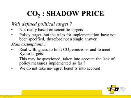 117 april 2015 CO 2 : SHADOW PRICE Well defined political target ? Not really based on scientific targets Policy target, but the rules for implementation.