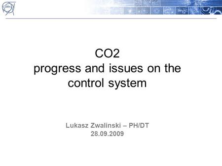 CO2 progress and issues on the control system Lukasz Zwalinski – PH/DT 28.09.2009.