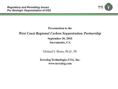 TTI Regulatory and Permitting Issues For Geologic Sequestration of CO2 Presentation to the West Coast Regional Carbon Sequestration Partnership September.
