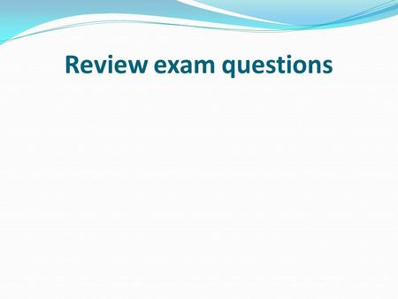 Review exam questions.  XxwY.