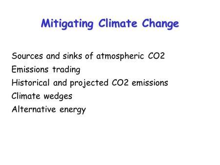 Mitigating Climate Change Sources and sinks of atmospheric CO2 Emissions trading Historical and projected CO2 emissions Climate wedges Alternative energy.