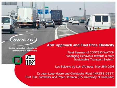 1 ASIF approach and Fuel Price Elasticity Final Seminar of COST355 WATCH Changing Behaviour towards a more Sustainable Transport System Les Balcons.