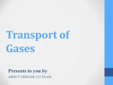 Transport of Gases Presents to you by ABOUT DISEASE.CO TEAM.