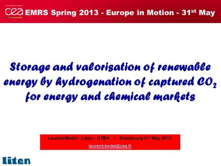 EMRS Spring 2013 - Europe in Motion - 31 st May Storage and valorisation of renewable energy by hydrogenation of captured CO 2 for energy and chemical.