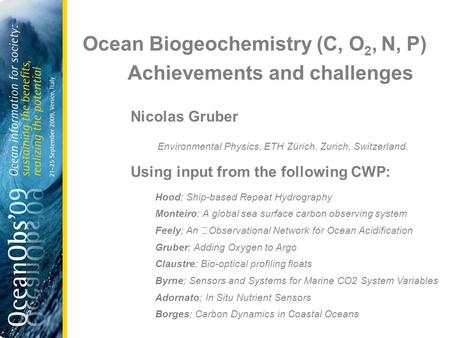 Ocean Biogeochemistry (C, O 2, N, P) Achievements and challenges Nicolas Gruber Environmental Physics, ETH Zürich, Zurich, Switzerland. Using input from.
