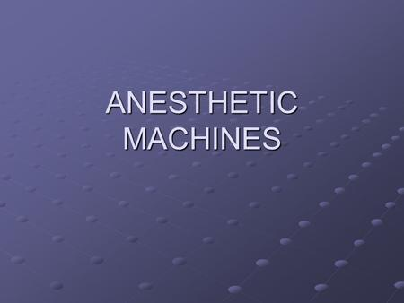 ANESTHETIC MACHINES. The primary function of any anesthetic machine is to deliver a precise amount of oxygen and volatile anesthetic under controlled.