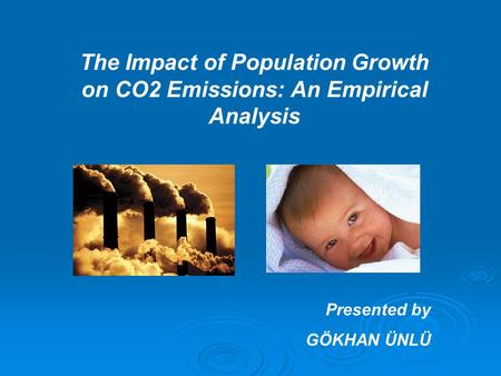 The Impact of Population Growth on CO2 Emissions: An Empirical Analysis Presented by GÖKHAN ÜNLÜ.