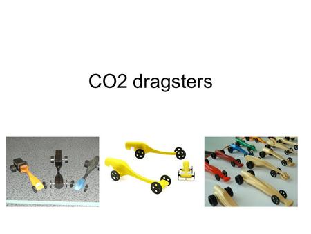 CO2 dragsters.