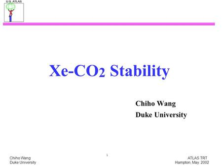 Chiho Wang ATLAS TRT Duke University Hampton, May. 2002 1 Xe-CO 2 Stability Chiho Wang Duke University.