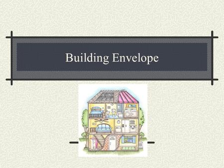 Building Envelope. Energy Conservation House design and orientation Lifestyle changes Energy efficiency.
