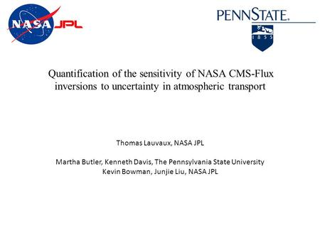 Quantification of the sensitivity of NASA CMS-Flux inversions to uncertainty in atmospheric transport Thomas Lauvaux, NASA JPL Martha Butler, Kenneth Davis,