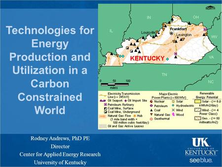 Technologies for Energy Production and Utilization in a Carbon Constrained World Rodney Andrews, PhD PE Director Center for Applied Energy Research University.