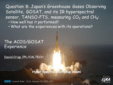 Greenhouse gases Observing SATellite Observing SATellite 29 March 2011 Hyper Spectral Workshop 2011 1 The ACOS/GOSAT Experience David Crisp JPL/CALTECH.