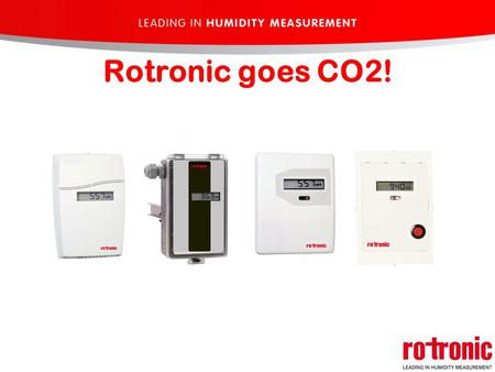 Rotronic goes CO2!. CO2 Topics: CO2 in general CO2 transmitter CO2 & Temp. transmitter CO2 special transmitter.