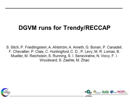 DGVM runs for Trendy/RECCAP S. Sitch, P. Friedlingstein, A. Ahlström, A. Arneth, G. Bonan, P. Canadell, F. Chevallier, P. Ciais, C. Huntingford, C. D.,
