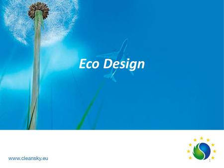 Eco Design 1. ECO 2011 AR Eco-Design ITD Definition 80% cut in NOx emissions Halving perceived aircraft noise 50% cut in CO2 emissions per pass-Km by.