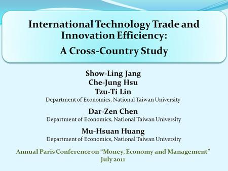 International Technology Trade and Innovation Efficiency: A Cross-Country Study Show-Ling Jang Che-Jung Hsu Tzu-Ti Lin Department of Economics, National.