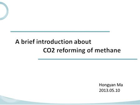 Hongyan Ma 2013.05.10. Decreasing in coal and oil reserves A large number of consumption of natural gas Rich reserves in shale gas and coaled methane.
