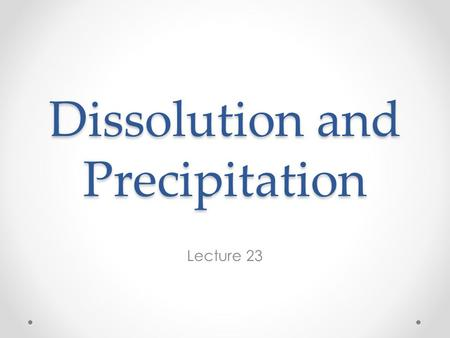 Dissolution and Precipitation Lecture 23. Carbonate Solubility Carbonate is the most common kind of chemical sediment and carbonate components (Ca, Mg,
