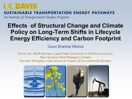 Effects of Structural Change and Climate Policy on Long-Term Shifts in Lifecycle Energy Efficiency and Carbon Footprint Gouri Shankar Mishra Sonia Yeh,
