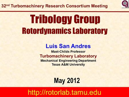 Tribology Group Rotordynamics Laboratory May 2012