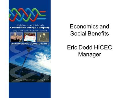 Economics and Social Benefits Eric Dodd HICEC Manager.