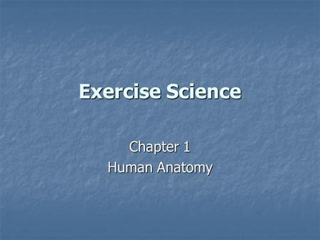 Exercise Science Chapter 1 Human Anatomy. Anatomy 5 Major Anatomical Systems Skeletal System Skeletal System Muscular System Muscular System Nervous System.