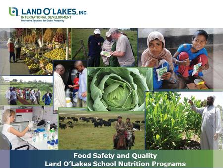 Food Safety and Quality Land O'Lakes School Nutrition Programs.