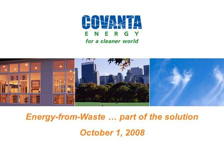 Energy-from-Waste … part of the solution October 1, 2008.