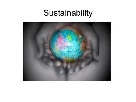 Sustainability. Objectives What is sustainability? Why is a sustainable lifestyle important for the health of the planet? Sustainability involves: Recycling.