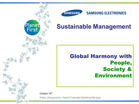 Global Harmony with People, Society & Environment Sustainable Management October 19 th Petros Dracopoulos – Senior Corporate Marketing Manager.