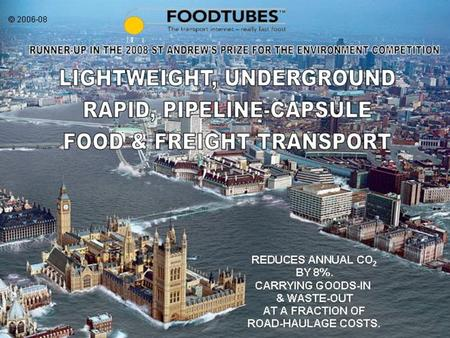 FOODTUBES A major Infrastructure proposal. Which needs International, expert PR. FOODTUBES Will save fuel: e.g. in UK Replace HGVs & vans with capsules.