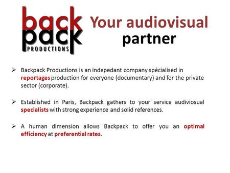 Your audiovisual partner  Backpack Productions is an indepedant company spécialised in reportages production for everyone (documentary) and for the private.