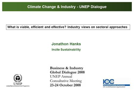 What is viable, efficient and effective? Industry views on sectoral approaches Jonathon Hanks Incite Sustainability Climate Change & Industry - UNEP Dialogue.