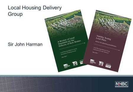 Local Housing Delivery Group Sir John Harman. Local Housing Delivery Group Standards work stream + others Viability work stream Objective 'To respond.