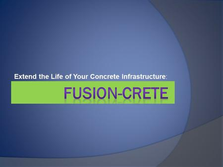 Extend the Life of Your Concrete Infrastructure :.