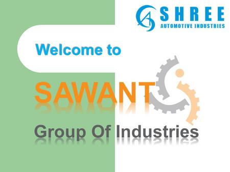 Welcome to. About Us Website :     The Sawant Group of Industries is.